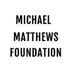 The Michael Matthews Foundation